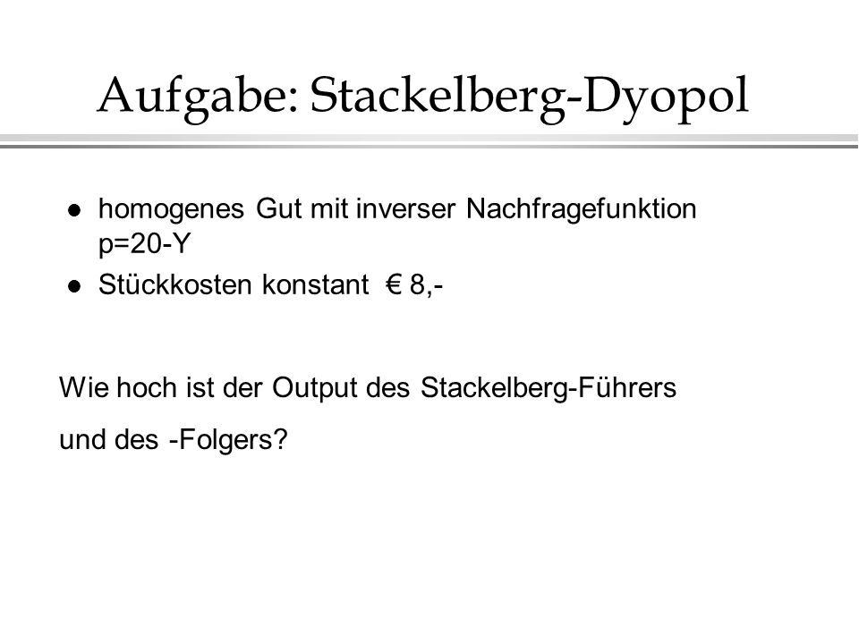 Aufgabe: Stackelberg-Dyopol