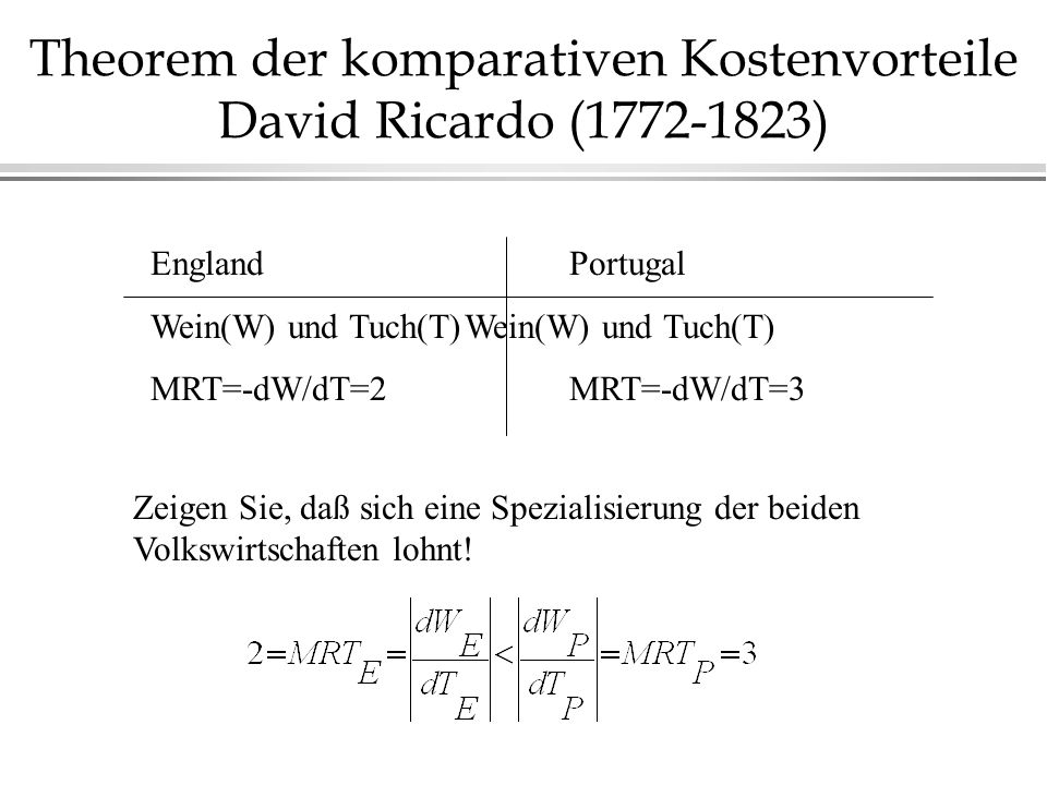 Theorem der komparativen Kostenvorteile David Ricardo ( )