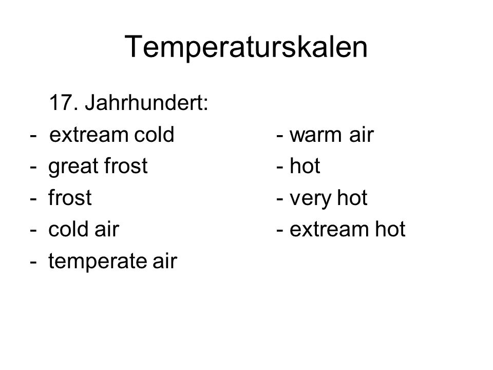 Temperaturskalen 17. Jahrhundert: - extream cold - warm air