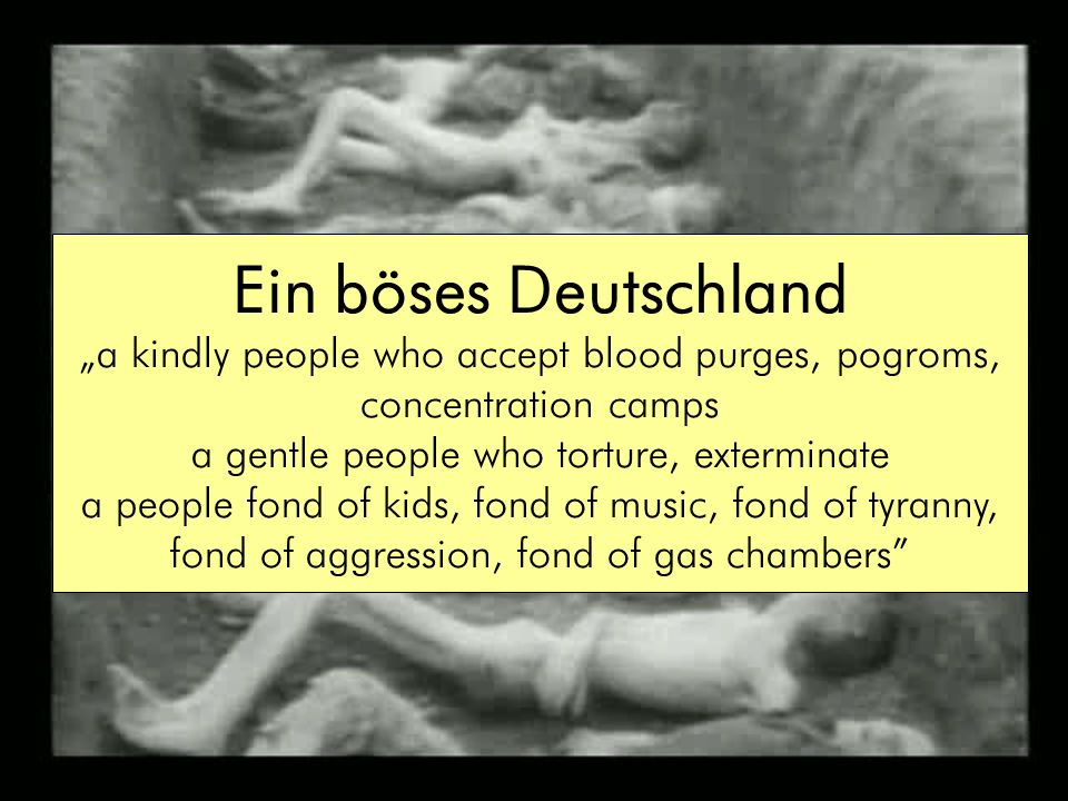 "Ein böses Deutschland ""a kindly people who accept blood purges, pogroms, concentration camps. a gentle people who torture, exterminate."