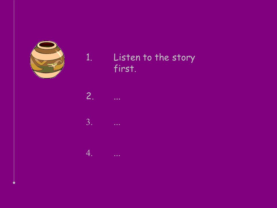 1. Listen to the story first.