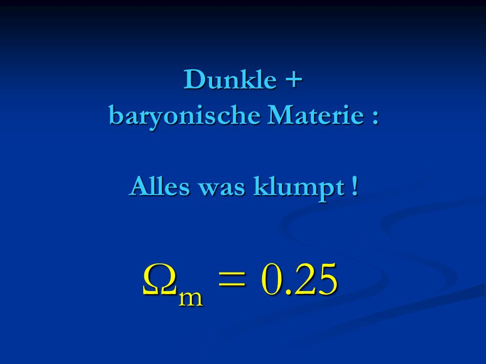Dunkle + baryonische Materie : Alles was klumpt !