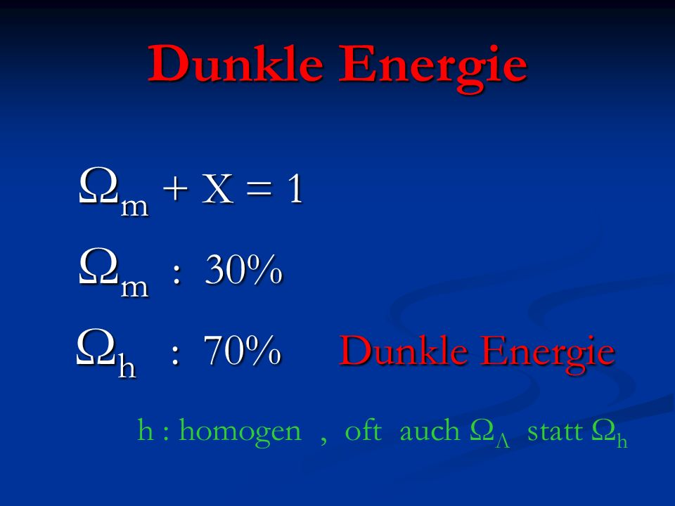 Dunkle Energie Ωm + X = 1 Ωm : 30% Ωh : 70% Dunkle Energie