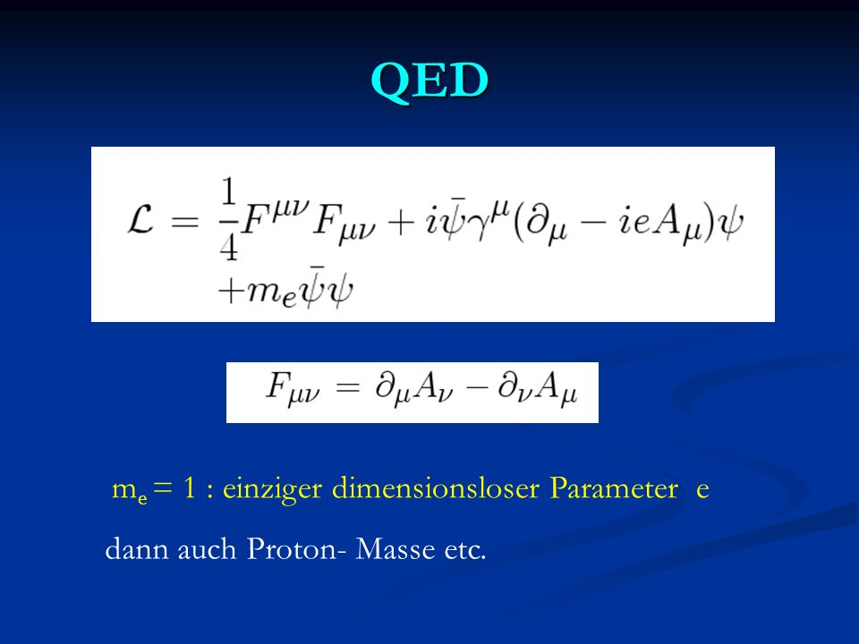 QED me = 1 : einziger dimensionsloser Parameter e