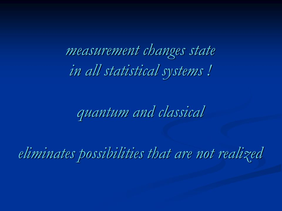 measurement changes state in all statistical systems