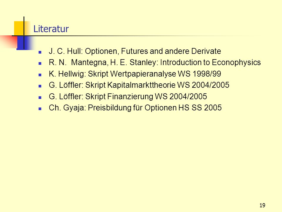 Literatur J. C. Hull: Optionen, Futures and andere Derivate