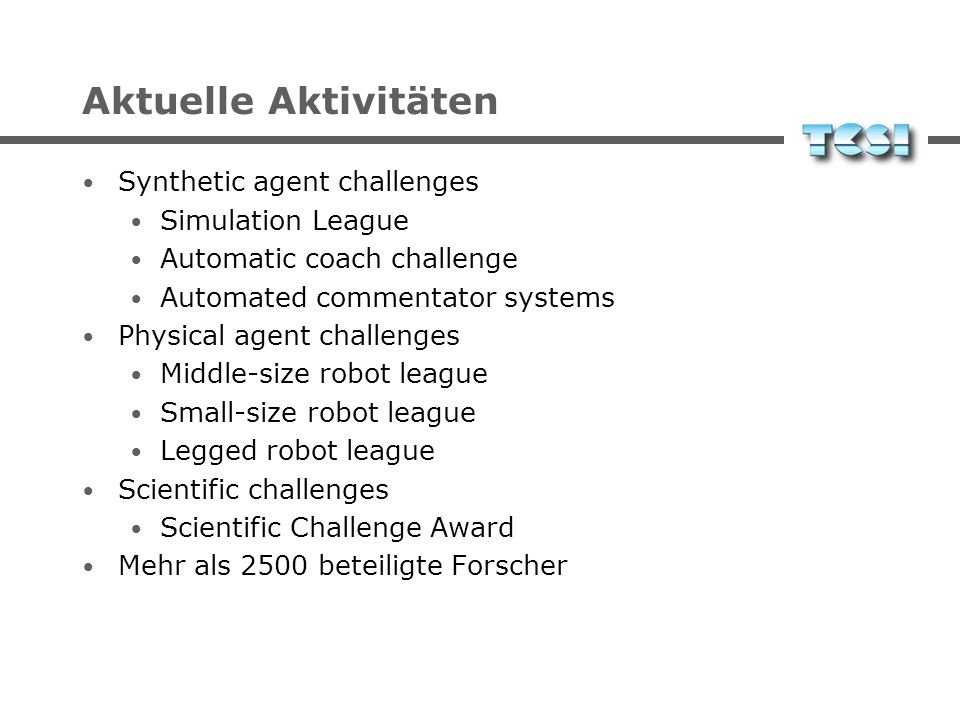 Aktuelle Aktivitäten Synthetic agent challenges Simulation League