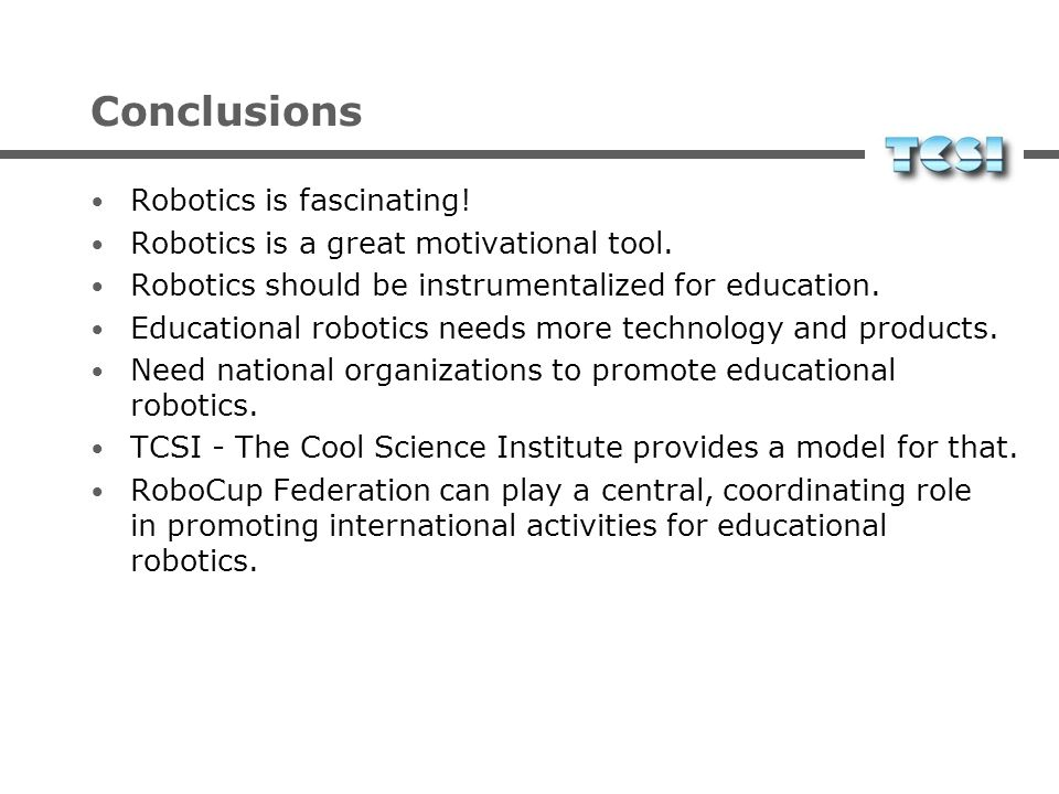 Conclusions Robotics is fascinating!
