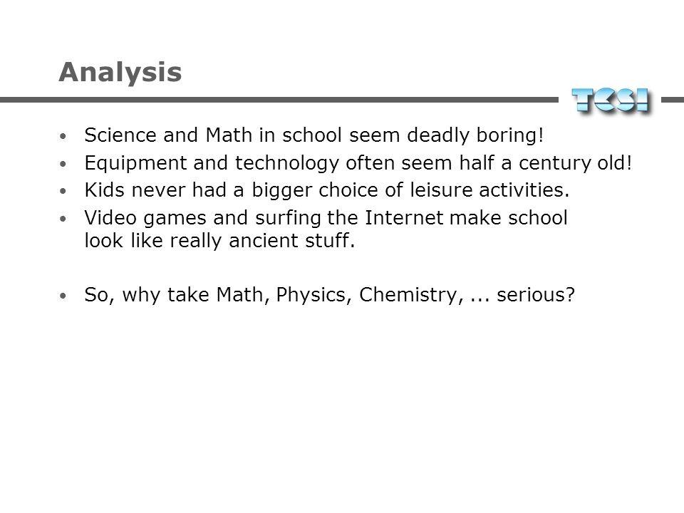 Analysis Science and Math in school seem deadly boring!