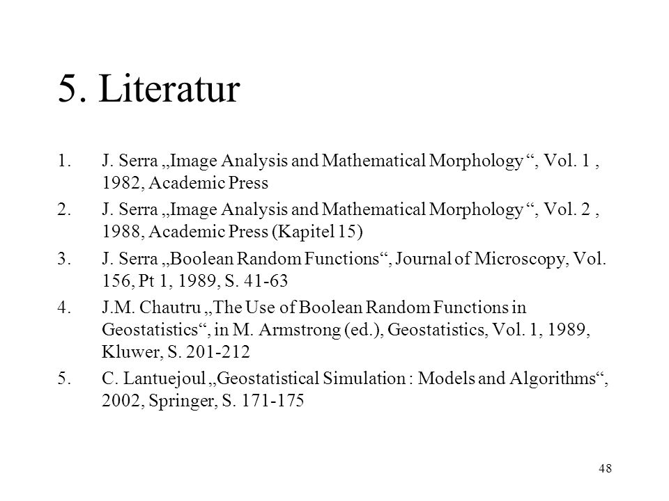"5. Literatur J. Serra ""Image Analysis and Mathematical Morphology , Vol. 1 , 1982, Academic Press."