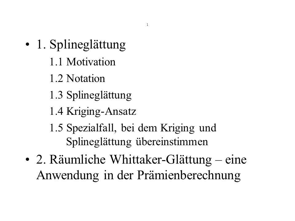 1 1. Splineglättung. 1.1 Motivation. 1.2 Notation. 1.3 Splineglättung. 1.4 Kriging-Ansatz.