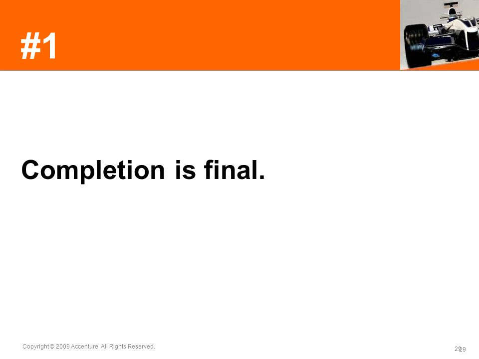 #1 Completion is final. Tasks and deliverables are either complete, or they're not.