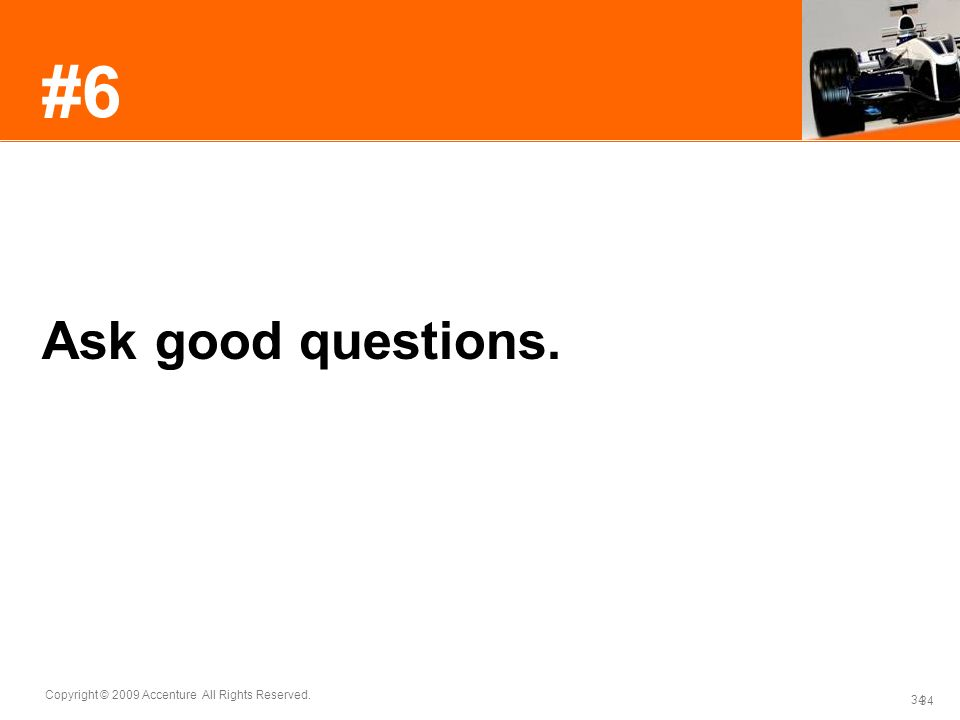 #6 Ask good questions. A well-structured question is very valuable.