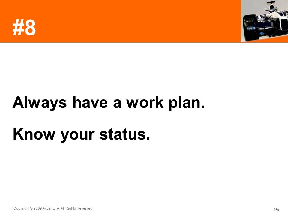#8 Always have a work plan. Know your status.