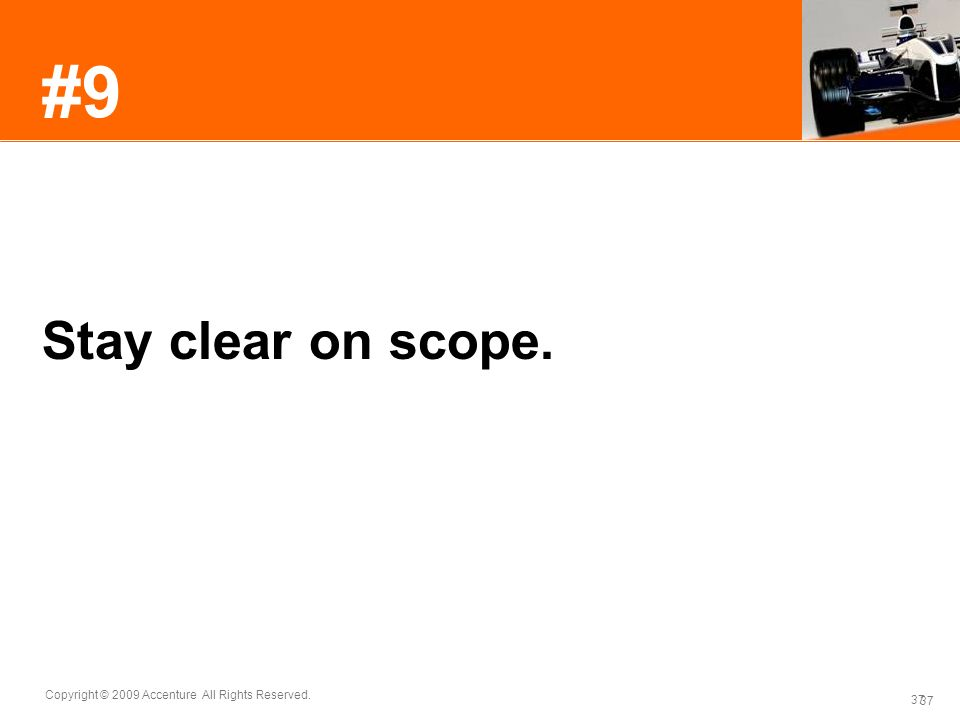 #9 Stay clear on scope. It's very easy to stray off course, and very hard to get back on again.