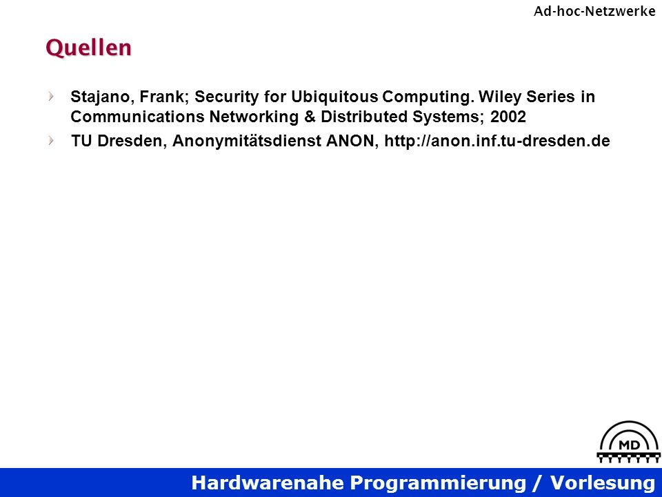 Quellen Stajano, Frank; Security for Ubiquitous Computing. Wiley Series in Communications Networking & Distributed Systems;