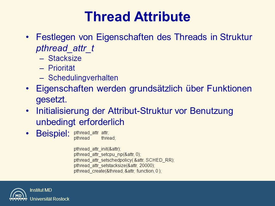 Thread Attribute Festlegen von Eigenschaften des Threads in Struktur pthread_attr_t. Stacksize. Priorität.
