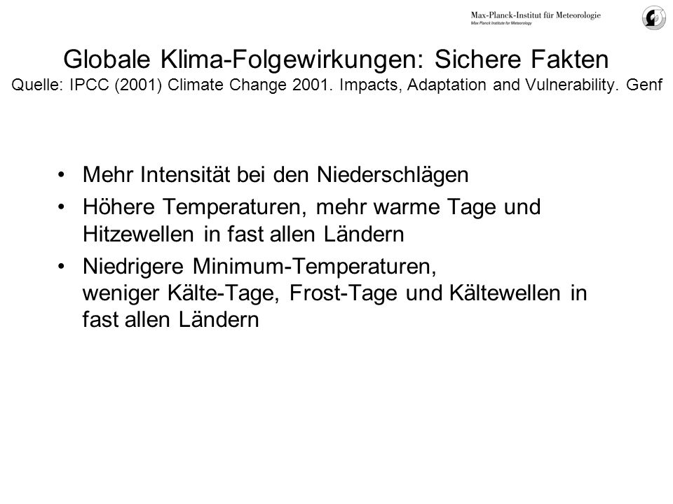Globale Klima-Folgewirkungen: Sichere Fakten Quelle: IPCC (2001) Climate Change 2001. Impacts, Adaptation and Vulnerability. Genf