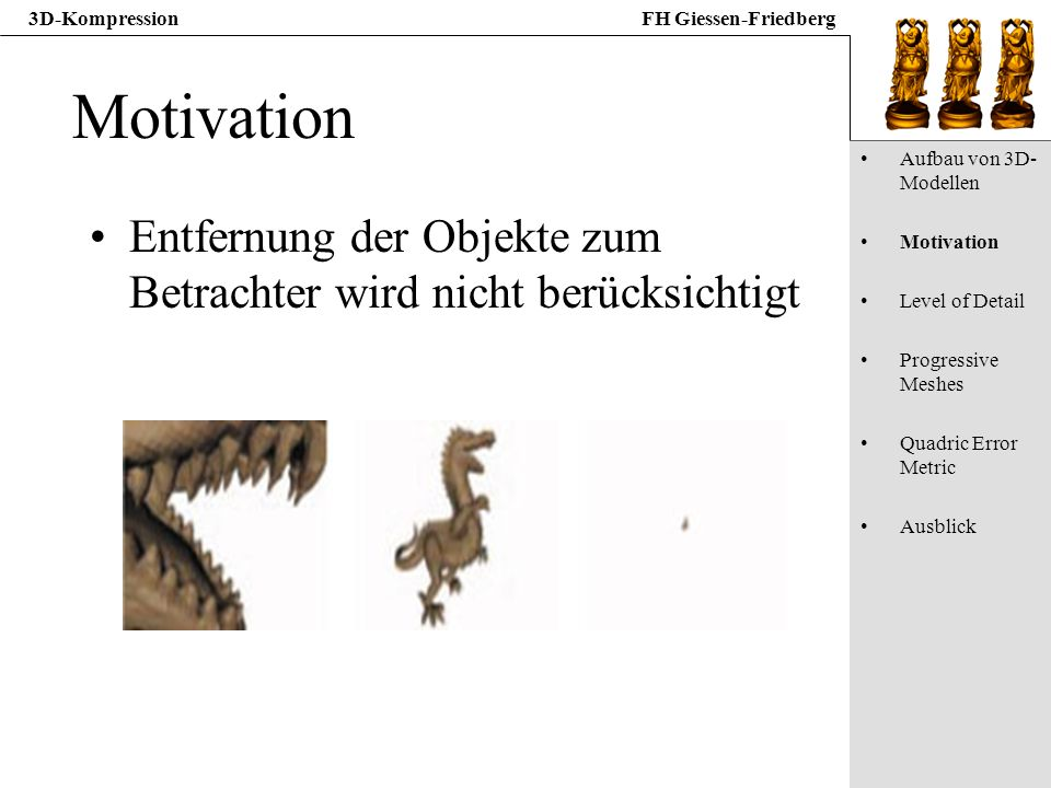 Motivation Aufbau von 3D-Modellen. Motivation. Level of Detail. Progressive Meshes. Quadric Error Metric.