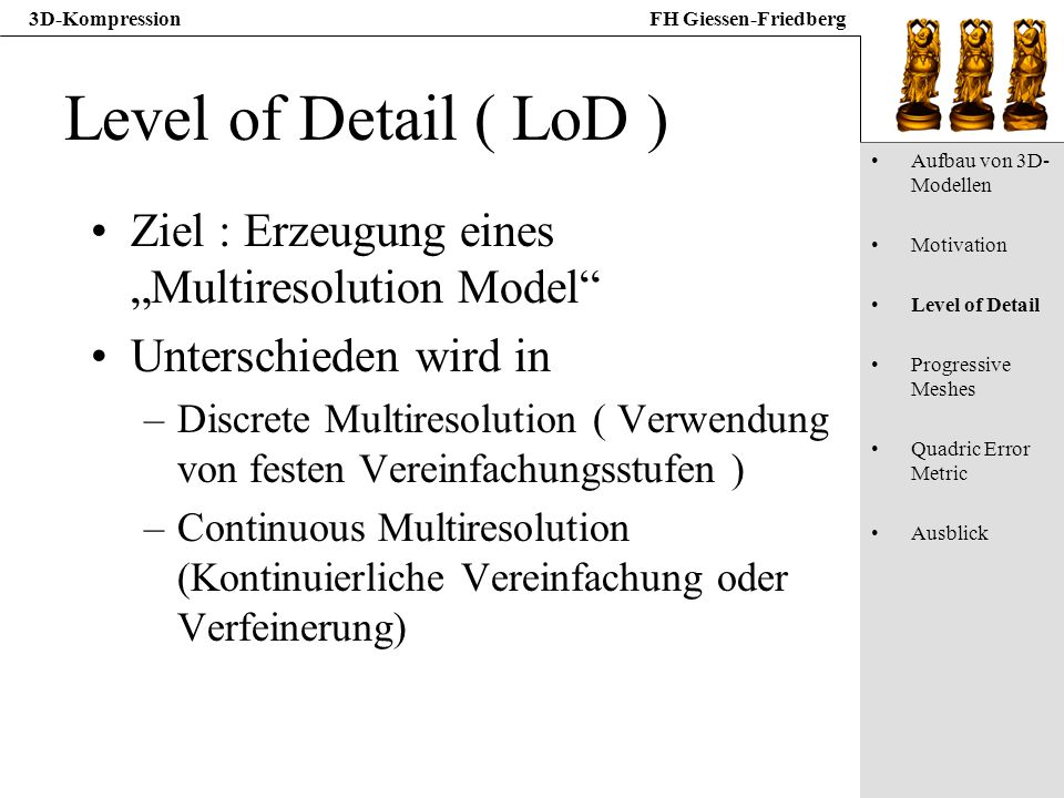 "Level of Detail ( LoD ) Ziel : Erzeugung eines ""Multiresolution Model"