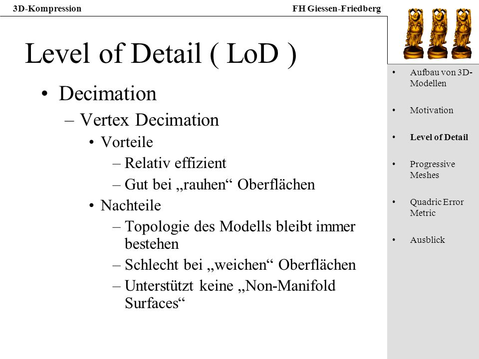 Level of Detail ( LoD ) Decimation Vertex Decimation Vorteile