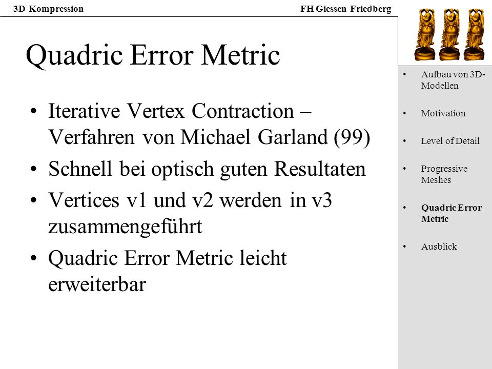 Quadric Error Metric Aufbau von 3D-Modellen. Motivation. Level of Detail. Progressive Meshes. Quadric Error Metric.