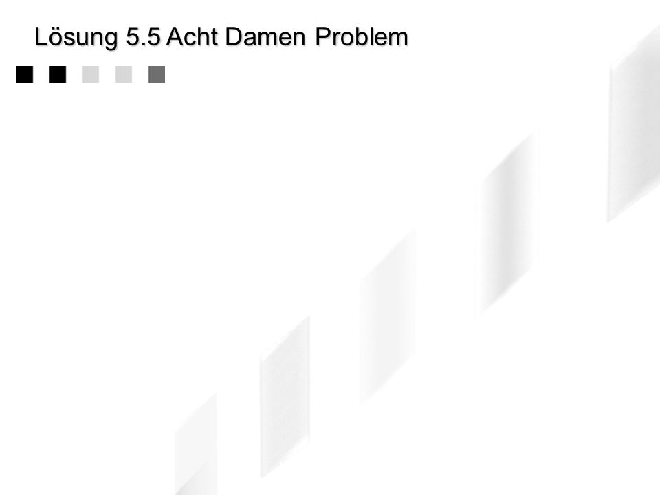 Lösung 5.5 Acht Damen Problem