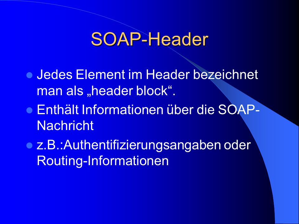 "SOAP-Header Jedes Element im Header bezeichnet man als ""header block ."