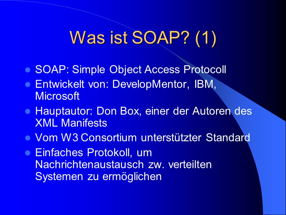 Was ist SOAP (1) SOAP: Simple Object Access Protocoll