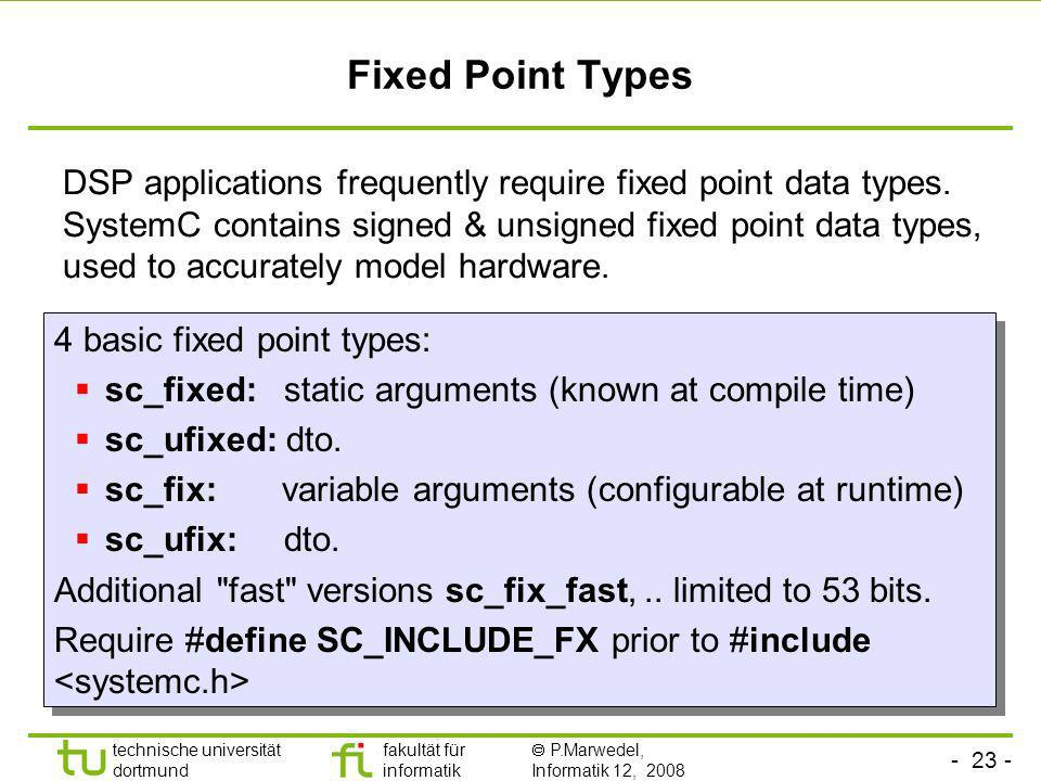 Fixed Point Types DSP applications frequently require fixed point data types.