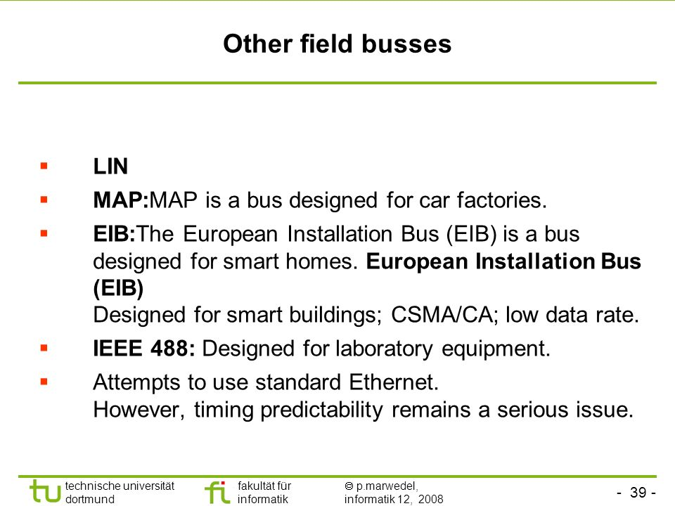 Other field busses LIN MAP:MAP is a bus designed for car factories.