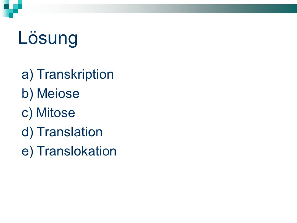 Lösung a) Transkription b) Meiose c) Mitose d) Translation