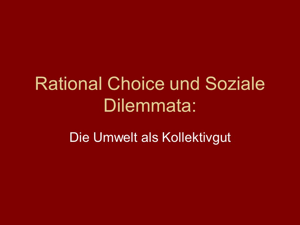 Rational Choice und Soziale Dilemmata:
