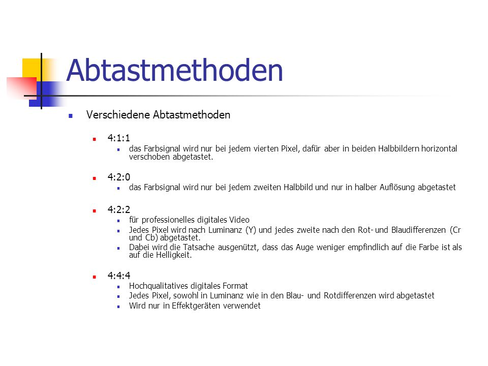 Abtastmethoden Verschiedene Abtastmethoden 4:1:1 4:2:0 4:2:2 4:4:4