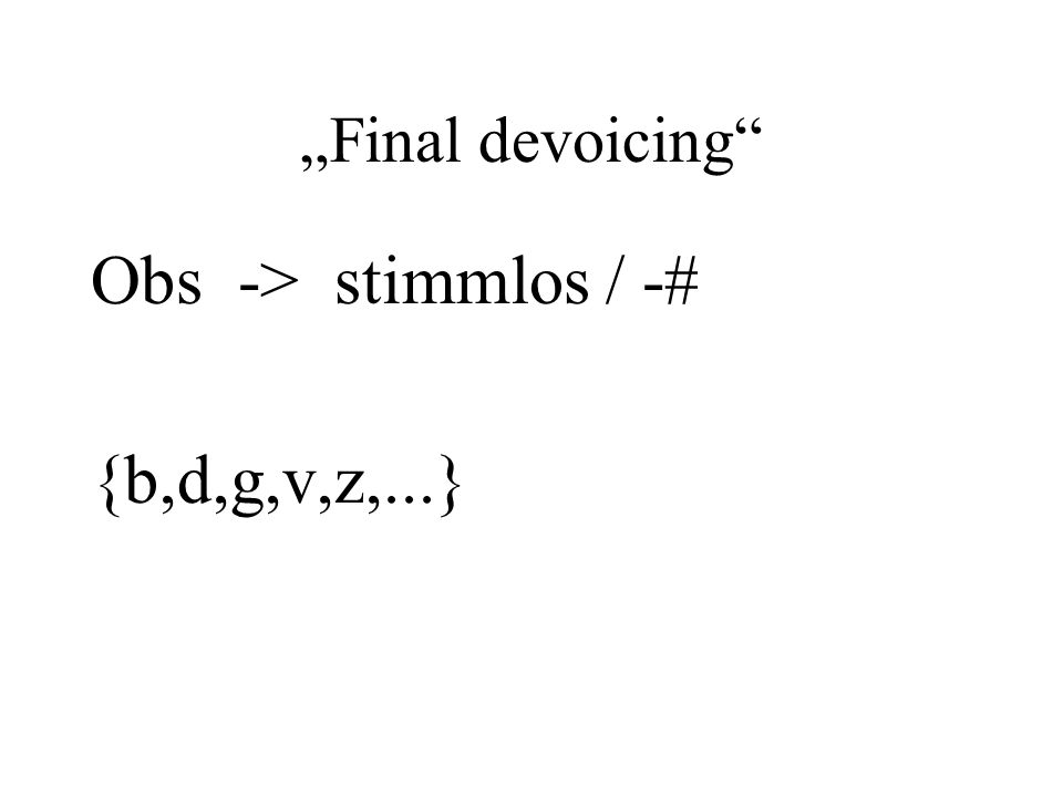 """Final devoicing Obs -> stimmlos / -# {b,d,g,v,z,...}"