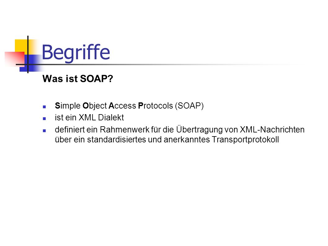 Begriffe Was ist SOAP Simple Object Access Protocols (SOAP)