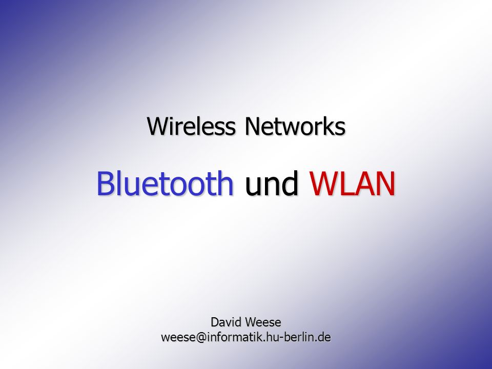 Bluetooth und WLAN Wireless Networks David Weese