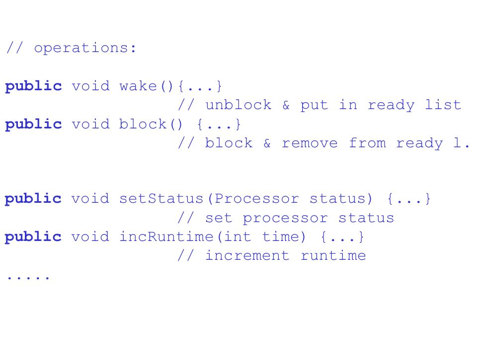 // operations: public void wake(){...} // unblock & put in ready list. public void block() {...} // block & remove from ready l.