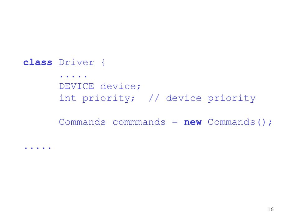 class Driver { DEVICE device; int priority; // device priority.