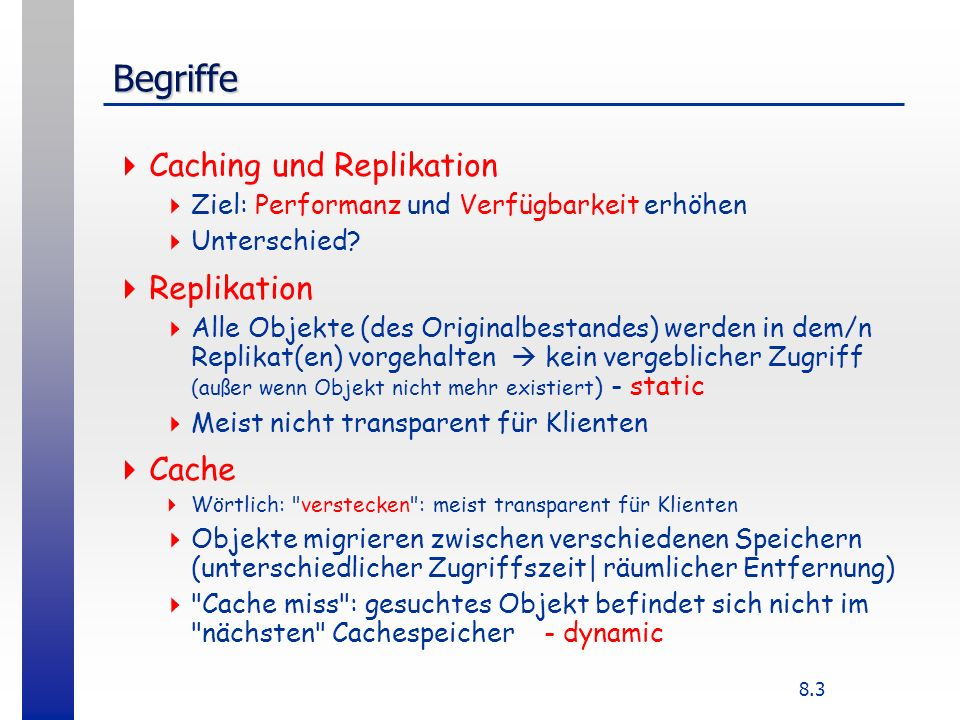 Begriffe Caching und Replikation Replikation Cache