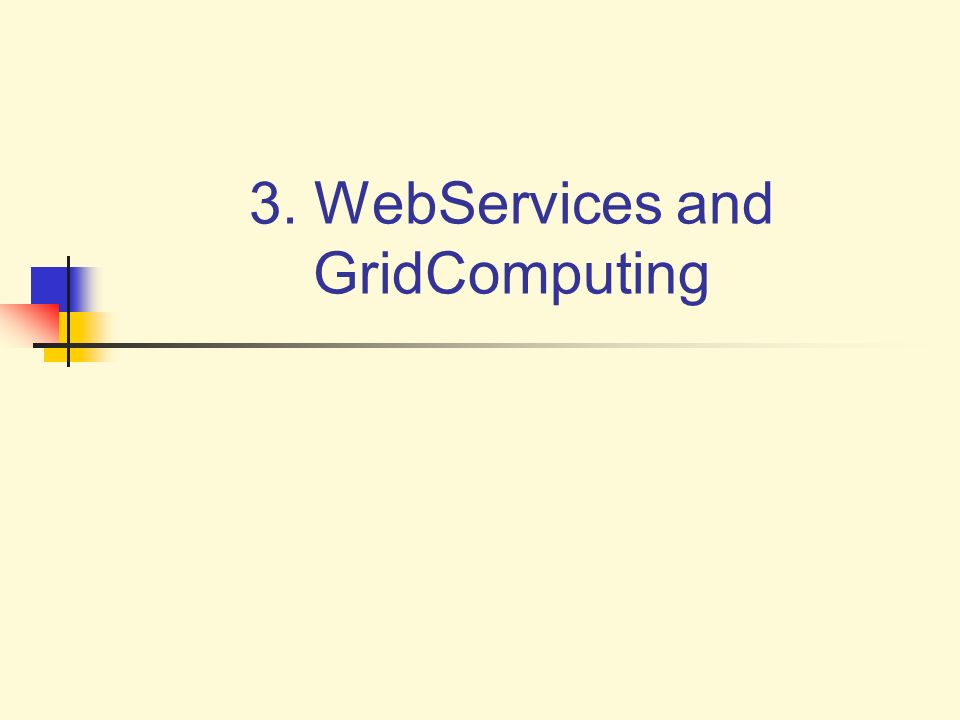 3. WebServices and GridComputing
