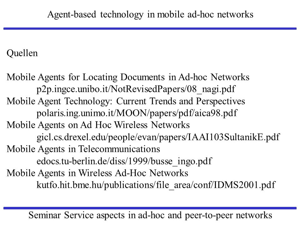 Quellen Mobile Agents for Locating Documents in Ad-hoc Networks. p2p.ingce.unibo.it/NotRevisedPapers/08_nagi.pdf.