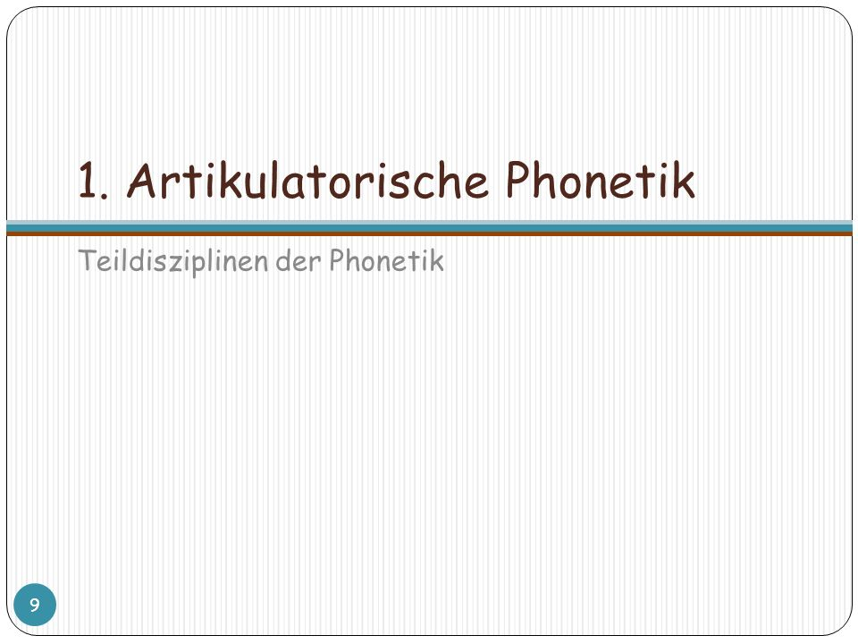 1. Artikulatorische Phonetik