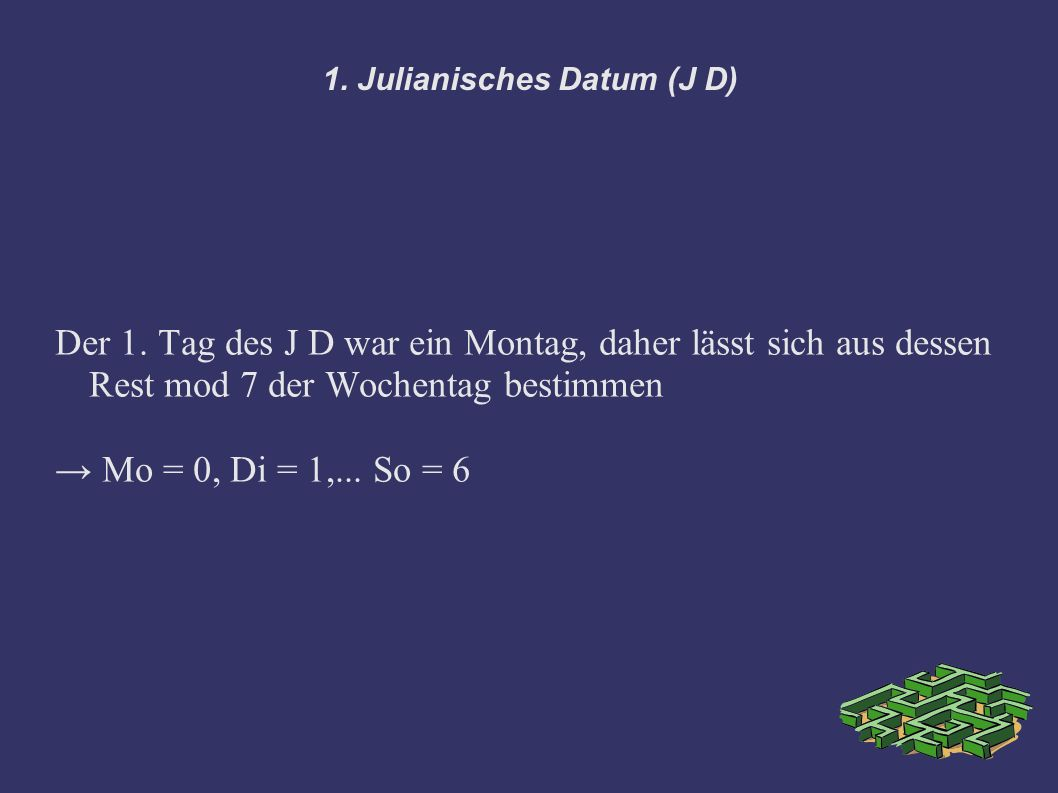 1. Julianisches Datum (J D)