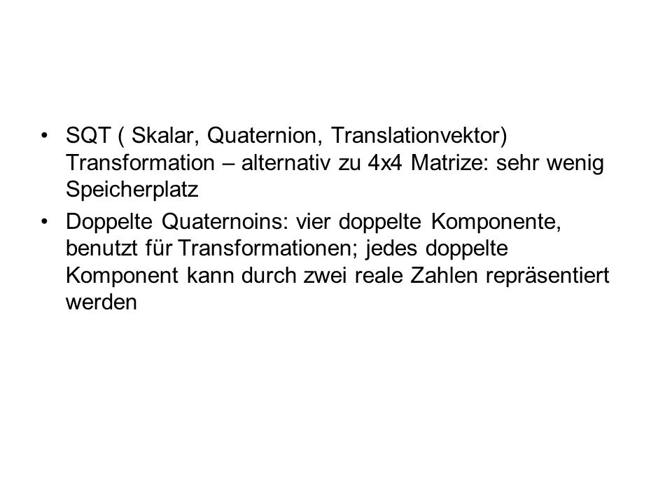 SQT ( Skalar, Quaternion, Translationvektor) Transformation – alternativ zu 4x4 Matrize: sehr wenig Speicherplatz