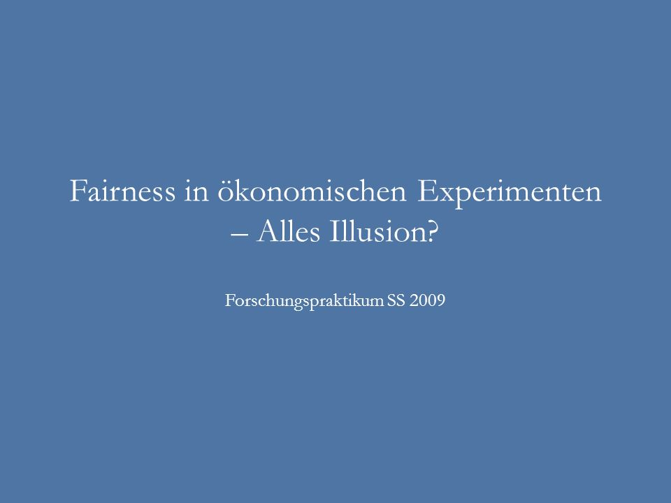 Fairness in ökonomischen Experimenten – Alles Illusion