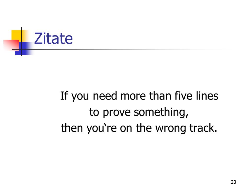 Zitate If you need more than five lines to prove something,