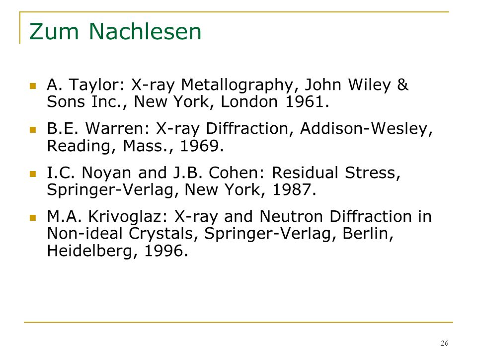 Zum Nachlesen A. Taylor: X-ray Metallography, John Wiley & Sons Inc., New York, London 1961.