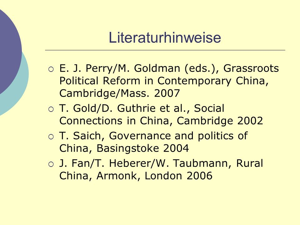 Literaturhinweise E. J. Perry/M. Goldman (eds.), Grassroots Political Reform in Contemporary China, Cambridge/Mass. 2007.