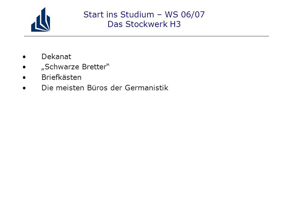 Start ins Studium – WS 06/07 Das Stockwerk H3